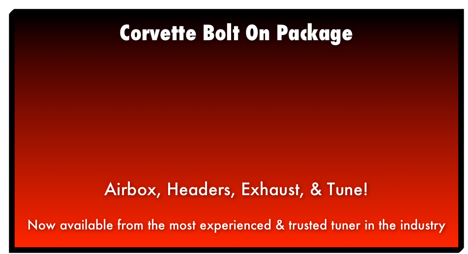 Corvette Bolt On PackageAirbox, Headers, Exhaust, & Tune!Now available from the most experienced & trusted tuner in the industry