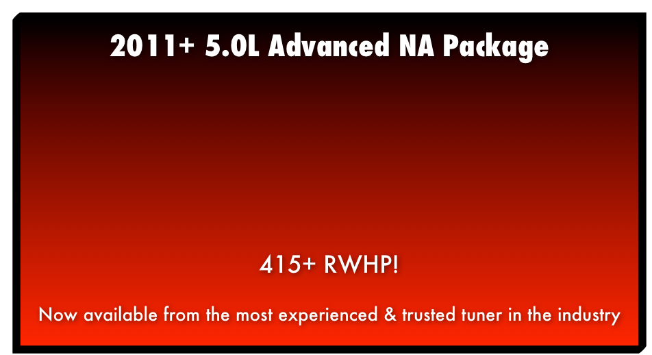 2011 5.0L Performance Tune20+ RWHP and 25+ RWTQNow available from the most experienced & trusted tuner in the industry