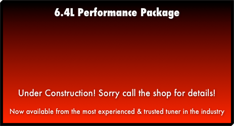 6.4L Performance TuneUnder Construction! Sorry call the shop for details!Now available from the most experienced & trusted tuner in the industry